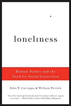Loneliness: Human Nature and the Need for Social Connection by [Cacioppo, John T., Patrick, William]