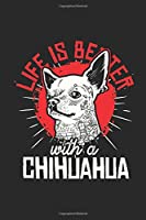 """Life Is Better With A Chihuahua: Chihuahuas Notebook, Graph Paper (6"""" x 9"""" - 120 pages) ~ Animal Themed Notebook for Daily Journal, Diary, and Gift"""