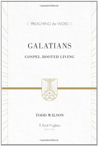 Download Galatians: Gospel-Rooted Living (Preaching the Word) 1433505754