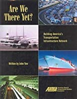 Are We There Yet?: Building America's Transportation Infrastructure Network