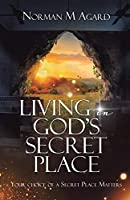 Living in God's Secret Place: Your Choice of a Secret Place Matters