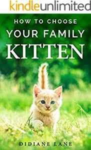 How to Choose Your Family Kitten: The Art of Raising a Kitten, a Practical Guide to Make Them Part of the Family and Friendly with Children. (English Edition)