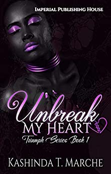 Unbreak My Heart (Triumph Series) by [Marche, Kashinda  T]