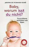 Baby, warum isst du nicht?: Essprobleme verstehen und loesen