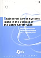Engineered Barrier Systems in the Context of the Entire Safety Case, Workshop Proceedings, Oxford, United Kingdom, 2527 September 2002