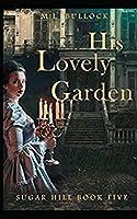 His Lovely Garden (Sugar Hill)