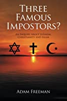 Three Famous Impostors?: An Inquiry About Judaism, Christianity and Islam