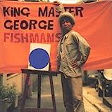King master george  フィッシュマンズ (ポニーキャニオン)