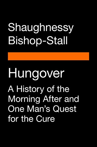 Hungover: A History of the Morning After and One Man's Quest for the Cure