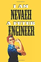 I AM NEVAEH A FUTUR ENGINEER  -NOTEBOOK: : Rosie the Riveter Believes That You Can Do It! Lined Notebook / Journal Gift, 120 Pages, 6x9, Soft Cover, Matte Finish