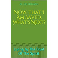 Now, That I Am Saved, What's Next?: Living by The Fruit Of The Spirit (English Edition)