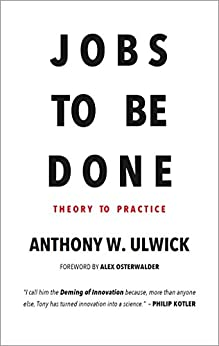 [Ulwick, Anthony W.]のJobs to be Done: Theory to Practice (English Edition)