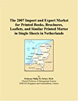 The 2007 Import and Export Market for Printed Books, Brochures, Leaflets, and Similar Printed Matter in Single Sheets in Netherlands