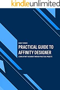 Practical Guide to Affinity Designer: Learn Affinity Designer through practical projects (English Edition)