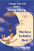Change Your Life - Book 1: Deep Sleep: The Keys To Better Rest