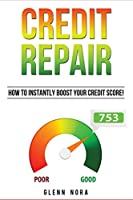 Credit Repair: How to Instantly Boost Your Credit Score!