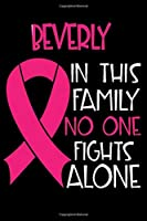 BEVERLY In This Family No One Fights Alone: Personalized Name Notebook/Journal Gift For Women Fighting Breast Cancer. Cancer Survivor / Fighter Gift for the Warrior in your life | Writing Poetry, Diary, Gratitude, Daily or Dream Journal.
