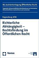 Richterliche Abhangigkeit - Rechtsfindung Im Offentlichen Recht: 58. Assistententagung Offentliches Recht