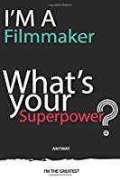 I'm a Filmmaker What's Your Superpower ? Unique customized Gift for Filmmaker profession - Journal with beautiful colors, 120 Page, Thoughtful Cool Present for Filmmaker ( Filmmaker notebook): Thank You Gift for Filmmaker