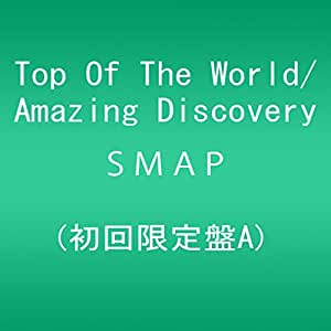 Top Of The World / Amazing Discovery (初回限定盤A)
