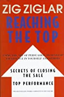 Reaching the Top: Secrets of Closing the Sale , Top Performance : Using the Art of Persuasian to Develop Excellence in Yourself and Others