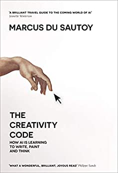 The Creativity Code: How AI is learning to write, paint and think by [du Sautoy, Marcus]