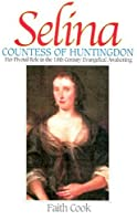 Selina - Countess of Huntingdon: Her Pivotal Role in the 18th Century Evangelical Awakening