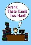 Aren't These Kanjis Too Hard? (English Edition)