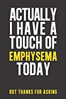Actually I have a touch of Emphysema: Daily Diary journal - notebook to write in recording your thoughts and experiences