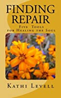 Finding Repair-For the Soul: Five Tools for Healing the Soul (Volume 3) [並行輸入品]
