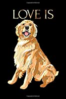 Love Is: Love Is Cute Golden Retriever Dog Mom Dad Kid Gift  Journal/Notebook Blank Lined Ruled 6x9 100 Pages