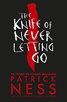 The Knife of Never Letting Go (Chaos Walking Book 1) by [Ness, Patrick]