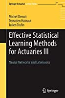 Effective Statistical Learning Methods for Actuaries III: Neural Networks and Extensions (Springer Actuarial)