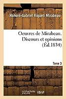 Oeuvres de Mirabeau. Discours Et Opinions Tome 3 (Histoire)