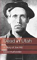 Dead in Utah: A Story of Joe Hill