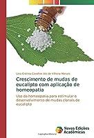 Crescimento de mudas de eucalipto com aplicação de homeopatia: Uso da homeopatia para estimular o desenvolvimento de mudas clonais de eucalipto
