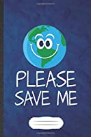 Please Save Me: Save The Earth Blank Journal Write Record. Practical Dad Mom Anniversary Gift, Fashionable Funny Creative Writing Logbook, Vintage Retro A5 6X9 110 Page