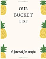 Our bucket list A journal for couple: A Creative and Inspirational Journal for Ideas and Adventures for Couples. Our Bucket List Adventures.