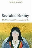 Revealed Identity: The Noh Plays of Komparu Zenchiku (Michigan Monograph Series in Japanese Studies, 55)