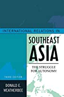 International Relations in Southeast Asia: The Struggle for Autonomy, Third Edition (Asia in World Politics)