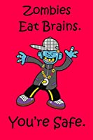 Zombies Eat Brains. You're safe.: Funny zombie notebook journal diary to write in - blue zombie.