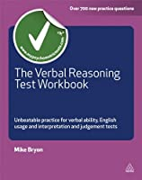 The Verbal Reasoning Test Workbook: Unbeatable Practice for Verbal Ability, English Usage and Interpretation and Judgement Tests (Testing Series)