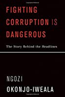 Fighting Corruption Is Dangerous: The Story Behind the Headlines (The MIT Press)