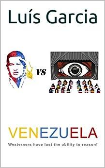 VENEZUELA: Westerners have lost the ability to reason! (Luis Garcia) by [Garcia, Luís]