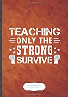 Teaching Only the Strong Survive: Teacher Blank Lined Notebook/ Journal, Writer Practical Record. Dad Mom Anniversay Gift. Thoughts Creative Writing Logbook. Fashionable Vintage Look 110 Pages B5