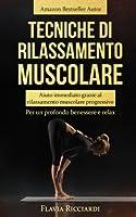 Tecniche di rilassamento muscolare: Aiuto immediato grazie al rilassamento muscolare progressivo - Per un profondo benessere e relax
