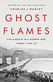Ghost Flames: Life and Death in a Hidden War, Korea 1950-1953