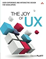 The Joy of UX: User Experience and Interactive Design for Developers (Usability) by David Platt(2016-06-02)