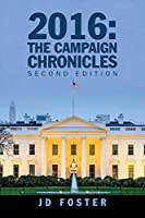 2016: the Campaign Chronicles: Second Edition