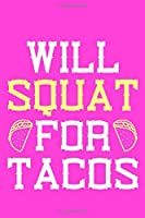 Will Squat For Tacos: Blank Lined Notebook Journal: Health And Wellness Fitness Workout Gift for Him Her Gym Rats Men WomenTrainer | 6x9 | 110 Blank  Pages | Plain White Paper | Soft Cover Book